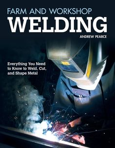 [Read Book] Farm and Workshop Welding, Everything You Need to Know to Weld, Cut, and Shape Metal (Fox Chapel Publishing) Over 400 Step-by-Step Photos to Help You Learn Hands-On Welding and Avoid Common Mistakes, Author : Andrew Pearce