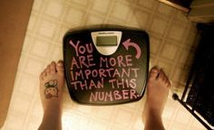 The number on the scale doesn't define your self worth. You are worth more than what you look like or what you weigh. You have more talents than just restricting calories. People love you at whatever weight you are.