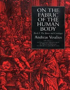 On the Fabric of the Human Body: Book 1 : The Bones and Cartilages by Andreas Vesalius, would love to read this