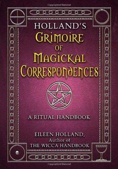 Holland's Grimoire of Magickal Correspondence: A Ritual Handbook