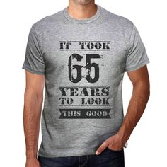 It Took 65 Years To Look This Good Men's T-shirt Grey Birthday Gift