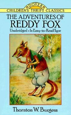 ANIMALS | Thornton Burgess Animal Storys: The Adventures of Reddy Fox (among others)