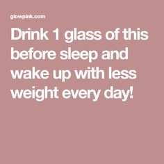 Drink 1 glass of this before sleep and wake up with less weight every day!