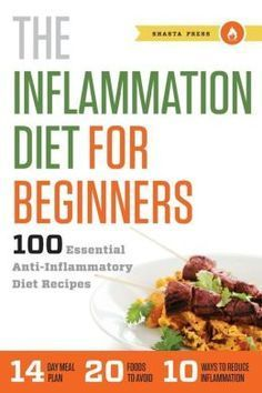 The Inflammation Die     The Inflammation Diet for Beginners: 100 Essential Anti-Inflammatory Diet Recipes