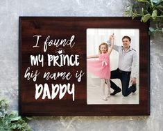 I found my prince his name is Daddy picture frame alternative daughter to dad gift new dad gift dad daughter gift Daddy Poems, Daddy Quotes, Father Daughter Quotes, Dad Daughter, Family Quotes, Quotes Quotes, Dad Birthday Quotes, Daddy Birthday Gifts, Daddy Gifts