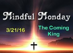 Mindful Monday 3-21-16 Coming King Calvary Couponers and Crafters