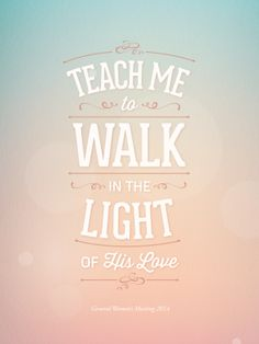 Teach Me to Walk in the Light of His Love - #womensmeeting #lds
