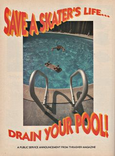 Save a Skater's life... drain your pool. Thrasher Magazine you have done it again. Found via - fellow skatehead & pinner Jim Leukhardt on his board 'Skateboarding'. Go check it out.