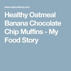 Healthy Oatmeal Banana Chocolate Chip Muffins - My Food Story