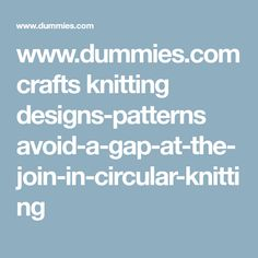 www.dummies.com crafts knitting designs-patterns avoid-a-gap-at-the-join-in-circular-knitting