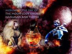 Monday is the day of the dog heads baboon of Sirius