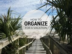 How to organize for vacation: great organization tips!