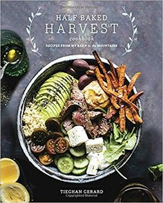 Half Baked Harvest Cookbook: Recipes from My Barn in the Mountains: Tieghan Gerard: 9780553496390: Amazon.com: Books