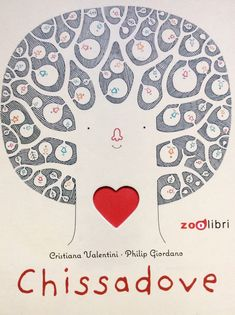 Chissadove è un albo pubblicato da Zoolibri, scritto da Cristiana Valentini e illustrato da Philip Giordano e già ...