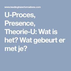U-Proces, Presence, Theorie-U: Wat is het? Wat gebeurt er met je?
