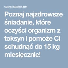 Poznaj najzdrowsze śniadanie, które oczyści organizm z toksyn i pomoże Ci schudnąć do 15 kg miesięcznie! Healthy Drinks, Good To Know, Healthy Life, Clean Eating, Health Fitness, Food And Drink, Cooking Recipes, Breakfast, Dom