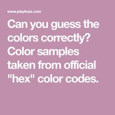 """Can you guess the colors correctly? Color samples taken from official """"hex"""" color codes."""