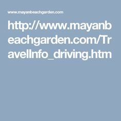 http://www.mayanbeachgarden.com/TravelInfo_driving.htm