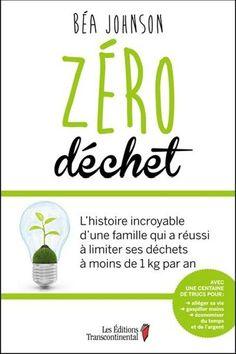 Zéro déchet : l'histoire incroyable d'une famille qui a réussi à limiter ses déchets à moins de 1 kg par an par JOHNSON, BÉA
