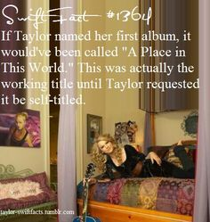 Taylor Swift Facts honestly i think it really should have been called a place in this world - KMI