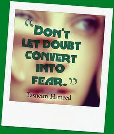 Don't let doubt convert into fear.