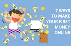 7 Ways To Make Your First Money Online