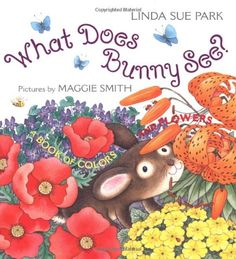 What Does Bunny See?: A Book of Colors and Flowers by Linda Sue Park http://www.amazon.com/dp/0618234853/ref=cm_sw_r_pi_dp_qOGjvb1CC01K4