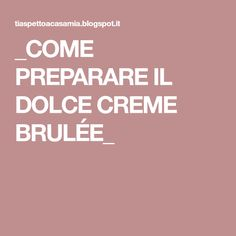 _COME PREPARARE IL DOLCE CREME BRULÉE_