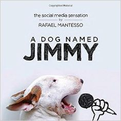 A Dog Named Jimmy Hardcover – September 29, 2015 by Rafael Mantesso (Author) Disc: Affiliate Link