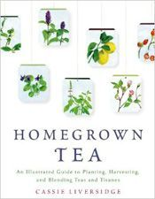 a great arTEAcle giving advice on how to grow your own tea, your own herbs from seed and your own fruit, based on: Homegrown Tea by Cassie Liversidge