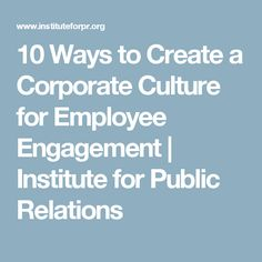 10 Ways to Create a Corporate Culture for Employee Engagement   Institute for Public Relations