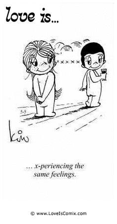 Love Is... x-periencing the same feelings.