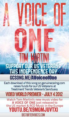 "Support US Veterans this Independence Day with A VOICE OF ONE - gcsong.me/AVoiceofOne AND INTRODUCING - The World Premier of Tom Martini's new music video - ""A Voice of One""  Released July 4th, 2012 into the US market and through RCD Music in the European markets.  http://youtu.be/X9mOmjuvtXI"