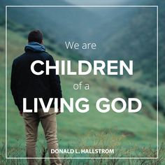 "Elder Hallstrom: ""We are children of a living God."" #LDSconf #lds #quotes"