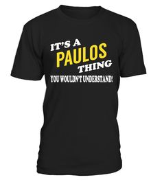 """# Its a PAULOS Thing - Name Shirts .    It's a PAULOS Thing. You Wouldn't Understand Name ShirtsSpecial Offer, not available anywhere else!Available in a variety of styles and colorsBuy yours now before it is too late! Secured payment via Visa / Mastercard / Amex / PayPal / iDeal How to place an order  Choose the model from the drop-down menu Click on """"Buy it now"""" Choose the size and the quantity Add your delivery address and bank details And that's it!"""