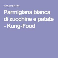 Parmigiana bianca di zucchine e patate - Kung-Food