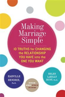 Making Marriage Simple - Ten Truths for Changing the Relationship You Have into the One You Want by Harville Hendrix and Helen LaKelly Hunt. Buy it on #Kobo: http://www.kobobooks.com/ebook/Making-Marriage-Simple/book-0OfCs2-uLkCriha_n2i3gw/page1.html?s=hPalc-4Iq0SUaOCiqqq7JA=2