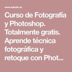 Curso de Fotografía y Photoshop. Totalmente gratis. Aprende técnica fotográfica y retoque con Photoshop, todo en el mismo curso. aulaClic. Índice detallado del tutorial gratuito