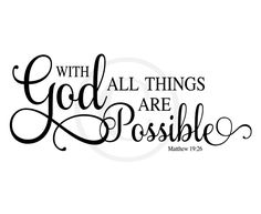 This quote means so much to me. I hope you feel the same way. Because with God all things are really possible
