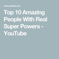 Top 10 Amazing People With Real Super Powers Amazing People, Good People, Super Powers, Thoughts, Youtube, Top, Youtubers, Youtube Movies, Tanks