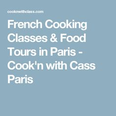 French Cooking Classes & Food Tours in Paris - Cook'n with Cass Paris