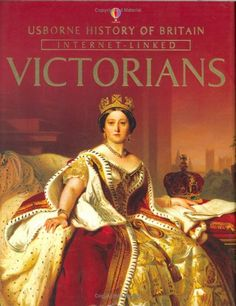History of Britain: The Victorians by Ruth Brocklehurst  Not a lot of info on this book, but Usborne is legit