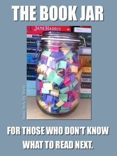 A book jar! For all of us who struggle with what to read next! - LOVE this to promote books that aren't checked out much.