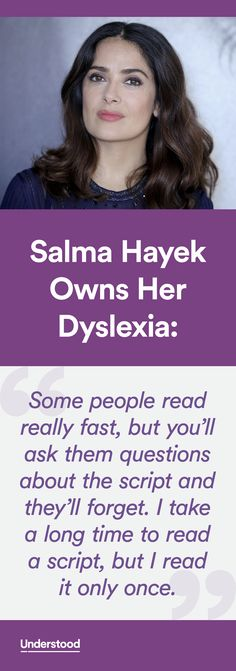 When Salma Hayek arrived in Los Angeles from Mexico at age 25, she could barely read a street sign. She spoke almost no English. And having struggled with dyslexia her whole life, she knew that learning a new language would be a challenge. But Hayek isn't one to back down from challenges.