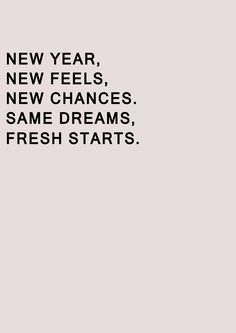 New year . New feels. New chances. Same dreams. Fresh starts