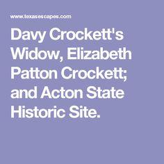 Davy Crockett's Widow, Elizabeth Patton Crockett; and Acton State Historic Site.