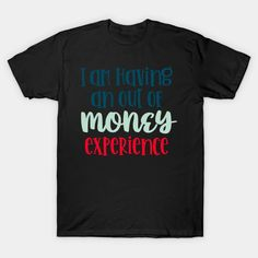 I'm Having An Out Of Money Experience - Sarcasm Funny - T-Shirt | TeePublic Safety Slogans, Sarcasm Humor, Health And Safety, Funny Tshirts, Shirt Designs, Money, Mens Tops, T Shirt, Sarcastic Humor