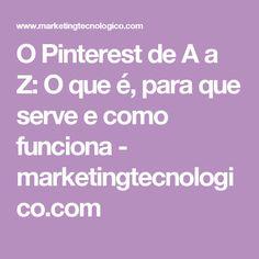 O Pinterest de A a Z: O que é, para que serve e como funciona - marketingtecnologico.com