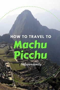 Travel tips on how to get to Machu Picchu independently including Peru rail train, booking Machu Picchu tickets, grounf transport to Ollantaytambo and bus to Machu Picchu