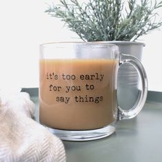coffee addict Its Too Early For You To Say Things Glass Coffee Mugs, Funny Coffee Mugs, Coffee Quotes, Coffee Humor, Funny Mugs, Coffee Cups, Tea Cups, Coffee Coffee, Coffee Maker
